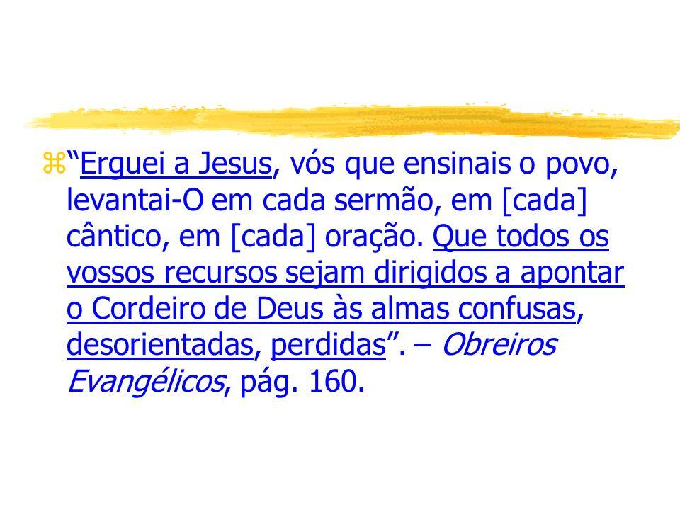 Erguei a Jesus, vós que ensinais o povo, levantai-O em cada sermão, em [cada] cântico, em [cada] oração.